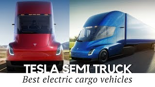 Tesla Semi Truck and 10 New Electric Cargo Vehicles to Be Excited About thumbnail