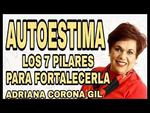 La autoestima : Los siete pilares principales para fortalecerla – Adriana Corona Gil