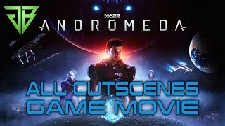 MASS EFFECT ANDROMEDA All Cutscenes Game Movie - 1080p HD 60FPS PC