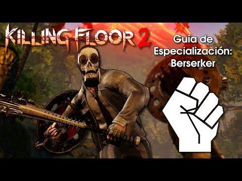 [Killing Floor 2] Guía de Especialización: Berserker