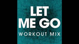 Let Me Go (Workout Remix)
