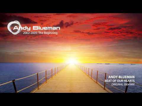 Andy Blueman - Beat Of Our Hearts (Original 2004 Mix)