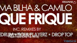 Queima Bilha & Camilo - Frique Frique (Drop Top Remix)