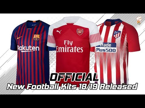 (OFFICIAL) New Football Kits 2018/2019 Released ⚽Part 3 ⚽ Barcelona, Arsenal, Atletico Madrid & More