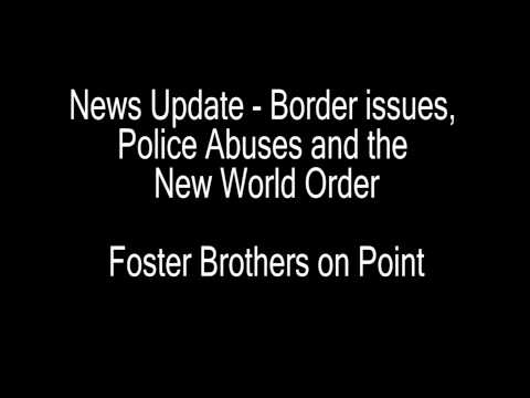 News Update   Border issues, Police Abuses and the New World Order