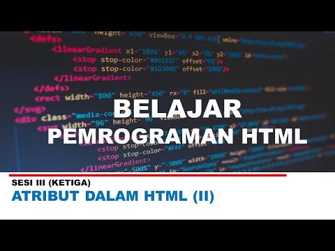 Belajar Pemrograman HTML - Sesi III ( Atribut Di Dalam HTML - Lanjutan)