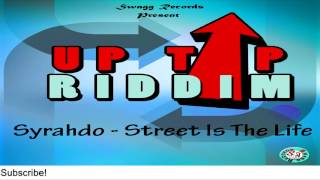 Syrahdo - Street Is The Life [Uptop Riddim] - July 2016