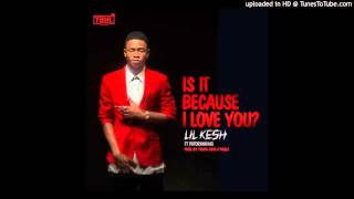 Lil Kesh ft. Patoranking - Is It Because I Love You
