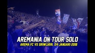 AREMANIA ON TOUR SOLO | AREMA VS SRIWIJAYA 4 JANUARI 2018