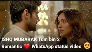 ISHQ MUBARAK | Tum bin 2 | Romantic WhatsApp status video ❤️️