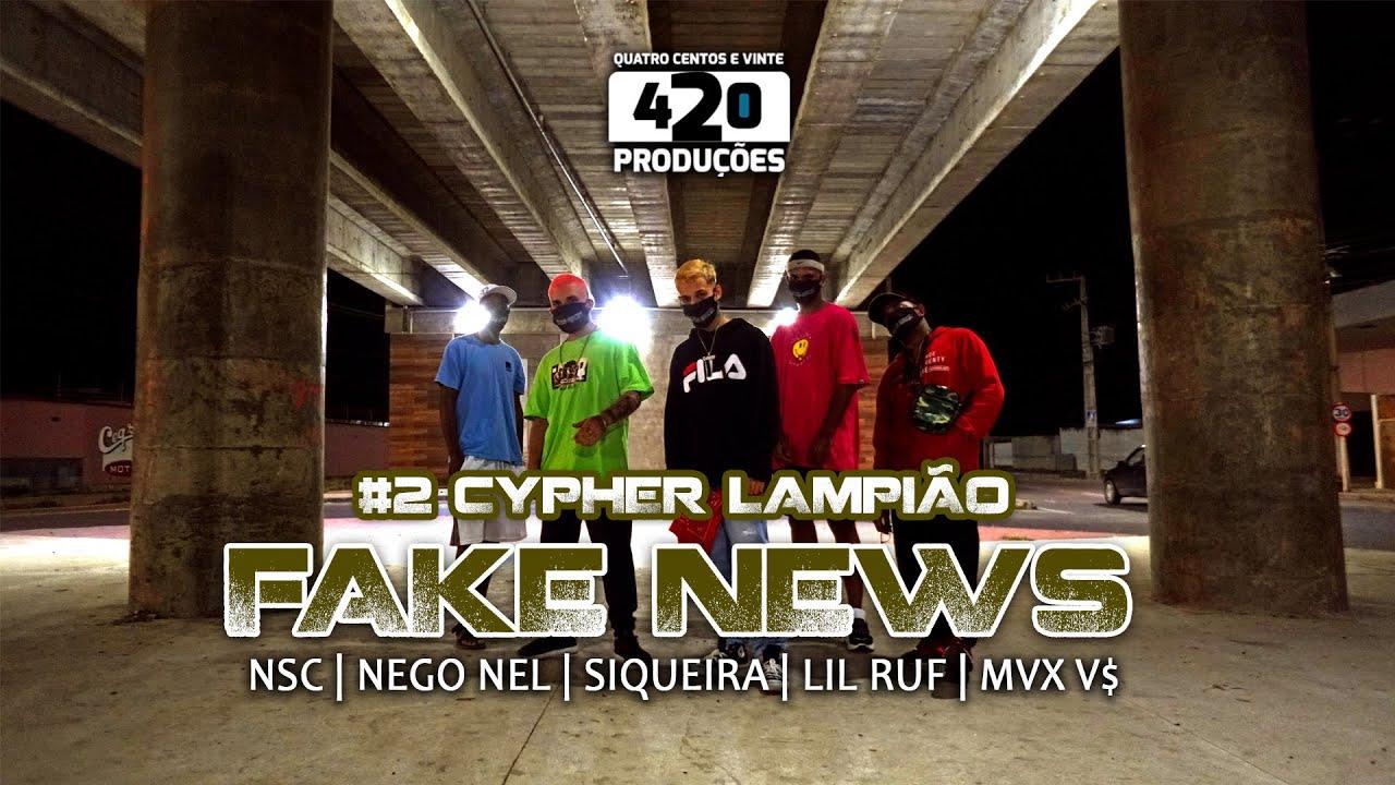 LAMPIÃO CYPHER #2 FAKE NEWS - NSC | NEEGO NEL | $IQUEIRA | LIL RUF | MVX V$