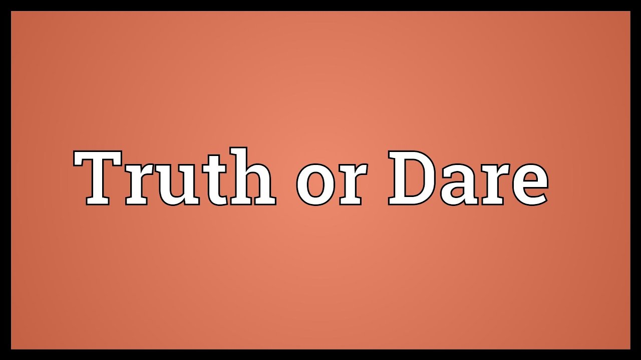 Truth Or Dare Meaning