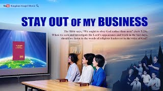 "Almighty God Is My Lord and My God | Christian Movie Trailer ""Stay Out of My Business"""