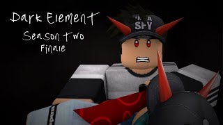 Dark Element || Roblox Series || [S2E5] Part 2 of season finale