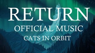 Return - Cats in Orbit [MUSIC] (Free download!)