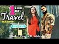 Travel Mashup | KuHu Gracia  Ft Abhishek Raina | Love Songs | Romantic Bollywood Songs