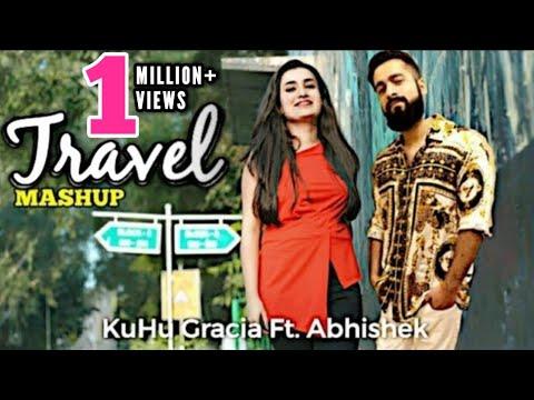 Travel Mashup   KuHu Gracia  Ft Abhishek Raina   Love Songs   Romantic Bollywood Songs
