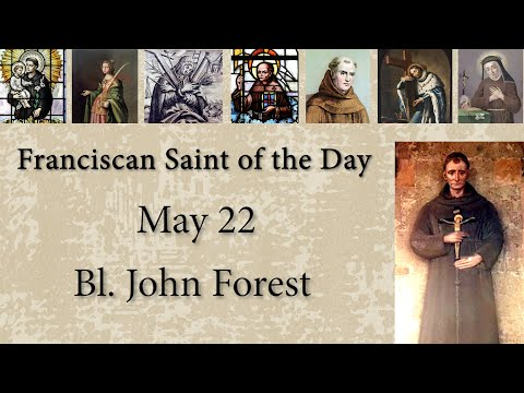May 22 - Bl. John Forest - Franciscan St. of the Day