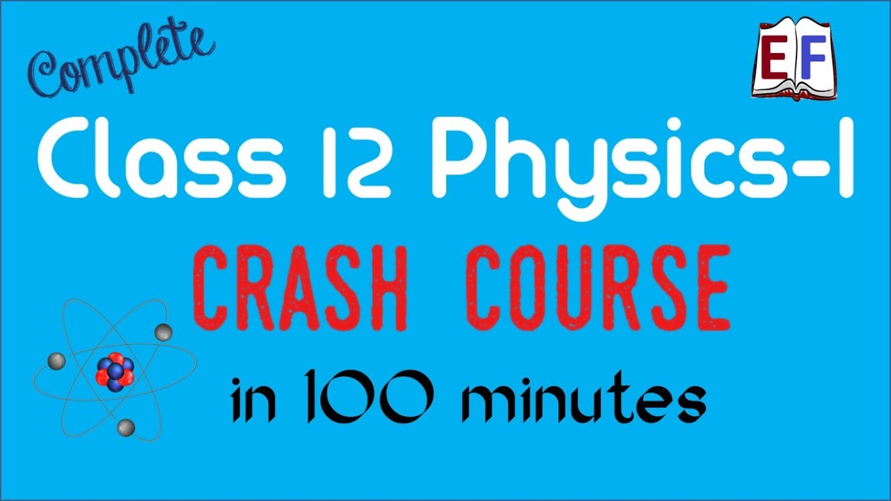 Crash Course Class 12 Physics (Part 1 ) revision in 100 minutes