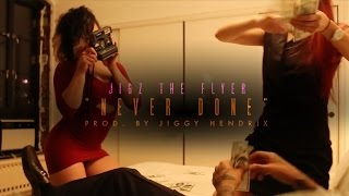 Jigz the Flyer - Never Done (Official Music Video)