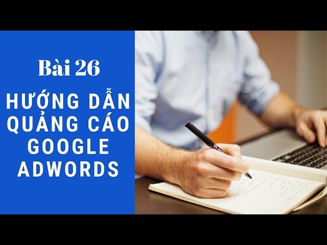 [Hoc11 Hệ thống đào tạo 1 Thầy 1 Trò] Bài 26: Giới thiệu về mạng quảng cáo hiện thị google display network ( mạng hiển thị)