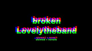 broken - lovely the band (slowed + deeper)