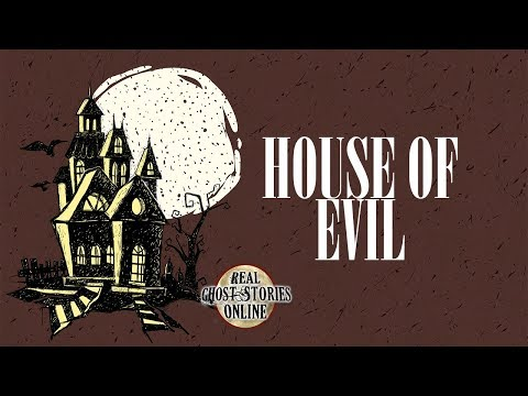 House of Evil | Ghost Stories, Paranormal, Supernatural, Hauntings, Horror