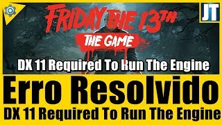 erro dx 11 required to run the engine no friday the 13th 100 resolvido