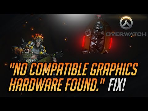 "Fix Overwatch Error ""No Compatible graphics hardware was found."""