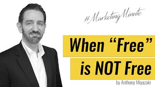 "Marketing Minute #008  ""When 'Free' Is NOT Free"" (Marketing Tactics) #MarketingMinute"