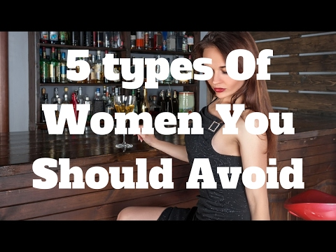 5 types Of Women You Should Avoid