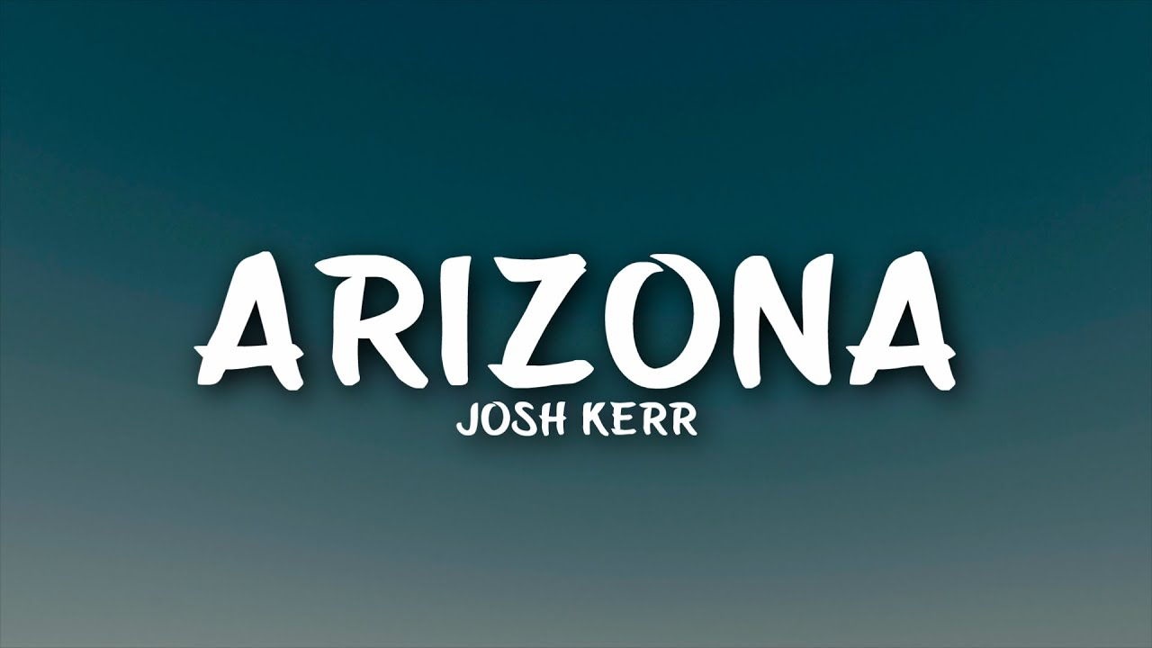 Josh Kerr - Arizona (Lyrics)