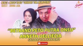 Download [REACT] BETRAND PETO PUTRA ONSU & ANNETH DELLIECIA - SAHABAT TAK AKAN PERGI ( Official Music Video )