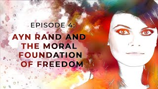 Ayn Rand and the Moral Foundation of Freedom | Exploring Objectivism with Gloria Álvarez Episode 4
