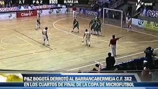 P&Z Bogotá 3 Barrancabermeja CF 2  cuartos de final copa postobon de microfútbol