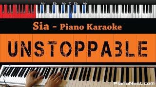 Sia - Unstoppable - HIGHER Key (Piano Karaoke / Sing Along)