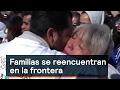 Familias se reencuentran en la frontera - Migrantes - Denise Maerker 10 en punto