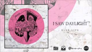 I Saw Daylight - Blue Lips