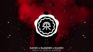 Kayzo & Slander  - Holy vs. KUURO - Doji, Aamon [StormwavZ Mashup #146]