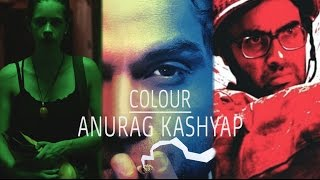 Anurag Kashyap - Enhancing Emotion Through Colour