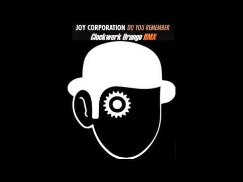 Joy Corporation - Do You Remember (Clockwork Orange Rmx)