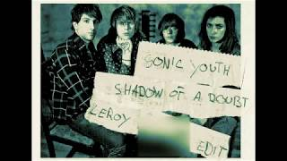 Sonic Youth / Shadow of a Doubt (LeRoy Dub-edit)
