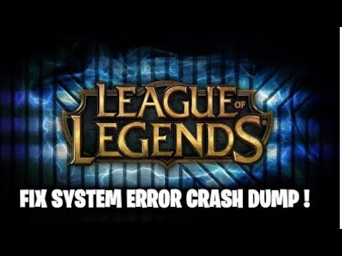 FIX League Of Legends SYSTEM ERROR CRASH DUMP !