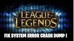 FIX League Of Legends SYSTEM ERROR CRASH DUMP !
