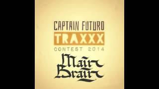 MAIN BRAIN - B.R.A.V.O. [CAPTAIN FUTURO TRAXXX CONTEST 2014]