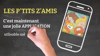 APPLICATION Les P'tits z'Amis | Simple, Sûre, Sans Publicité | Utilisable sans Connexion Internet.