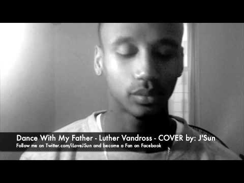 Dance With My Father - Luther Vandross - COVER by: J'Sun
