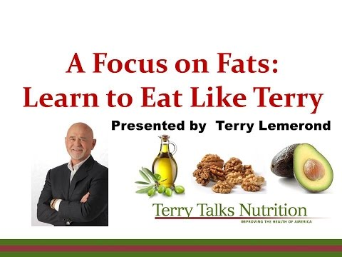 A Focus on Fats Learn to Eat Like Terry presented by Terry Lemerond - 5/18/2016