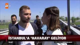 İstanbul'a 'Havaray' geliyor - 15.05.2015 - atv Ana Haber