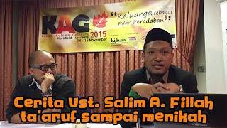 Kisah Ust Salim A Fillah Mulai dari ta 39 aruf sai Nikah